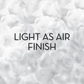 Light As Air Finish